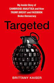Targeted : my inside story of Cambridge Analytica and how Trump, Brexit and Facebook broke democracy
